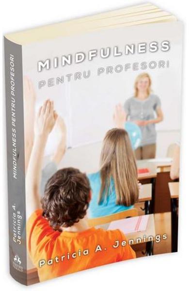 Mindfulness pentru profesori - Patricia Jennings