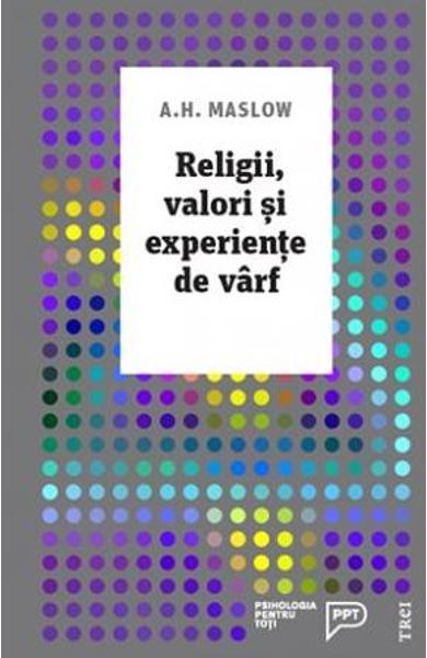 Religii, valori si experiente de farf - A. Maslow