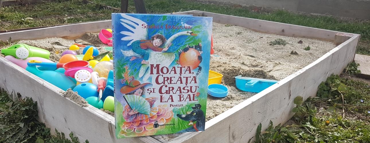 Moata, Creata si Grasu' la bal, de Sidonia Dragusanu