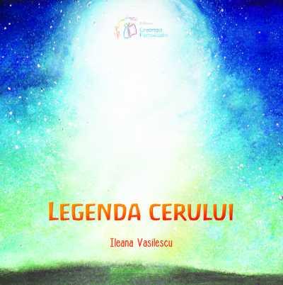 Legenda cerului de Ileana Vasilescu (editura Creanga Fermecata)