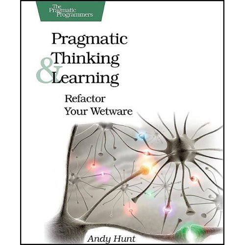 Pragmatic thinking and learning: refactor your wetware de Andy Hunt