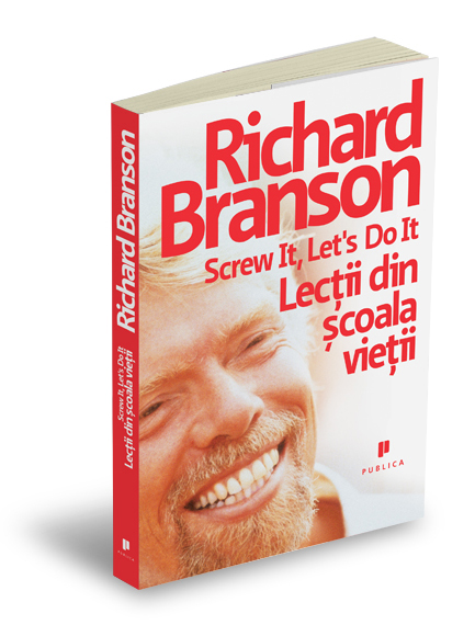 Screw it, let`s do it. lectii din scoala vietii de Richard Branson